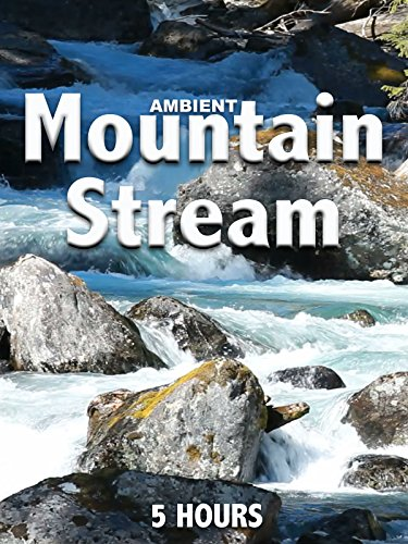 Ambient Mountain Stream (2016) - Amazon Prime Instant Video